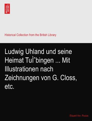 Ludwig Uhland und seine Heimat Tübingen ... Mit Illustrationen nach Zeichnungen von G. Closs, etc.