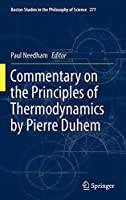 Commentary on the Principles of Thermodynamics by Pierre Duhem (Boston Studies in the Philosophy and History of Science (277))