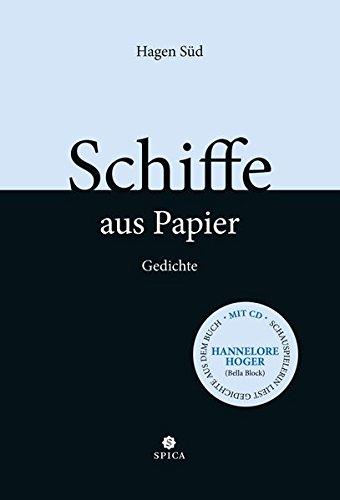 Schiffe aus Papier: Lyrikband mit CD - die Schauspielerin Hannelore Hoger liest Gedichte des Autors: Lyrikband mit Audio CD - Schauspielerin Hannelore Hoger liest Gedichte des Autors