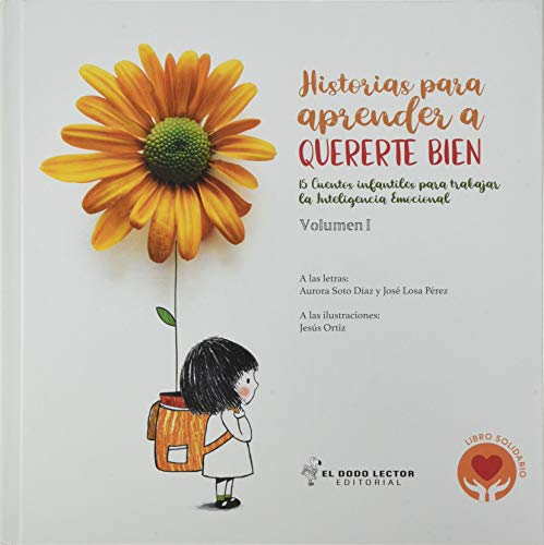 Historias para aprender a quererte bien. Volumen I: 15 Cuentos infantiles para trabajar la Inteligencia Emocional