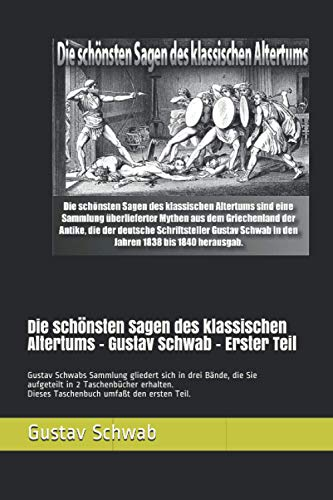 Die schönsten Sagen des klassischen Altertums. Erster Teil. Gustav Schwab.: Gustav Schwabs Sammlung gliedert sich in drei Bände, die Sie aufgeteilt in 2 Taschenbüchern erhalten.