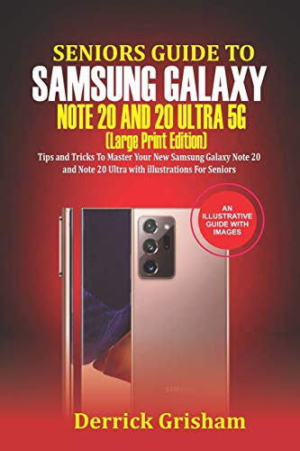 Seniors Guide To Samsung Galaxy Note 20 Ultra 5g (Large Print Edition): Tips and Tricks to Master Your New Samsung Galaxy Note 20 and 20 Ultra With illustrations For Seniors