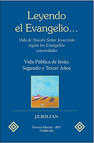 Leyendo el Evangelio... (TOMO III): Vida Publica de Jesus: Segundo y Tercer Años (Vida de Nuestro Señor Jesucristo según los Evangelios concordados nº 3)