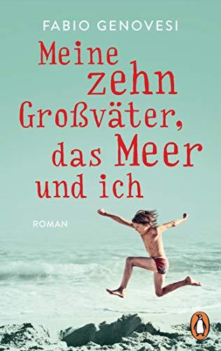 Meine zehn Großväter, das Meer und ich: Roman