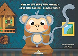 What are you doing, little monkey? - ¿Qué estás haciendo, pequeño mono?: Bilingual children book in English and Spanish - ...