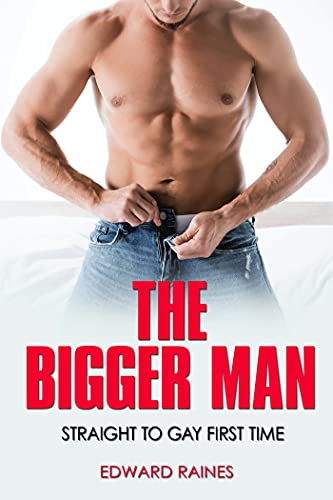 The Bigger Man: Straight to Gay First Time MM