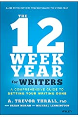 The 12 Week Year for Writers: A Comprehensive Guide to Getting Your Writing Done (English Edition) eBook Kindle