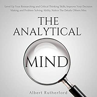 The Analytical Mind: Level Up Your Researching and Critical Thinking Skills, Improve Your Decision Making and Problem Solving Ability, Notice the Details Others Miss audiobook cover art