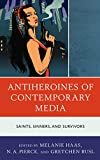 Antiheroines of Contemporary Media: Saints, Sinners, and Survivors (English Edition)