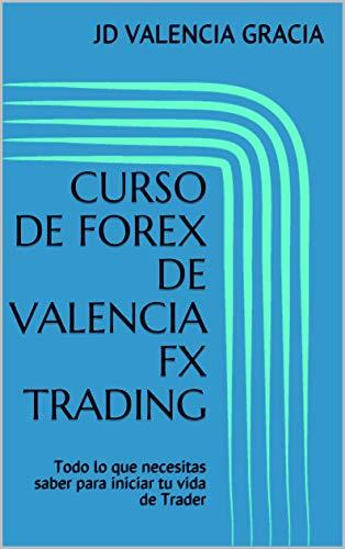 CURSO DE FOREX DE VALENCIA FX TRADING: Todo lo que necesitas saber...