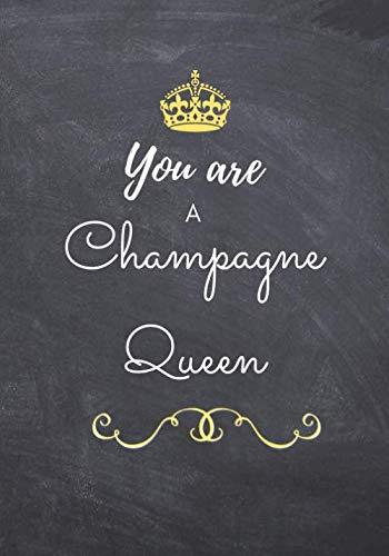 You are a Champagne Queen: Carnet à remplir et à offrir aux amatrices de Dégustations de Champagne. 100 pages. Intérieur Noir et Blanc. 17.78 cm x 22.86 cm
