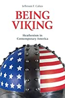 Being Viking: Heathenism in Contemporary America (Contemporary and Historical Paganism)