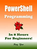 PowerShell Programming, In 8 Hours, For Beginners! Front Cover