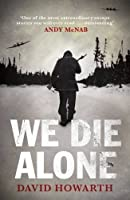 We Die Alone by Daivd Howarth(1905-07-04)