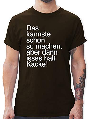 Statement - Das Kannste Schon so Machen Aber dann isses Halt Kacke - XL - Braun - Kannste Schon so Machen t-Shirt - L190 - Tshirt Herren und Männer T-Shirts