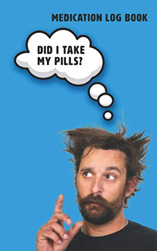 Did I Take my Pills?: Medication Log Book for Recording Taking Medicine. Avoid Double-Dosing and...