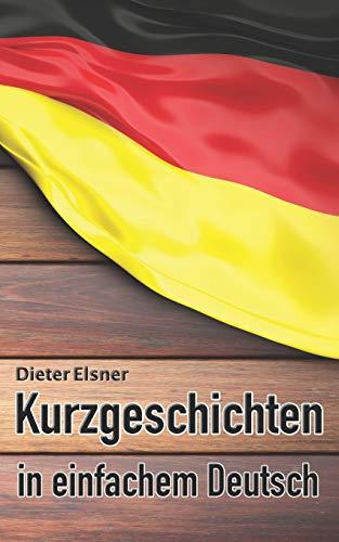 Kurzgeschichten in einfachem Deutsch: Kurze Geschichten, um die Deutsche Sprache zu erlernen