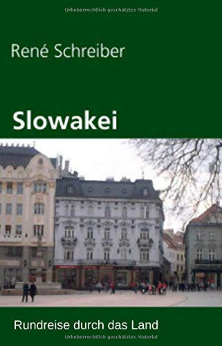Slowakei: Rundreise durch das Land (Reisen in Europa, Band 8)