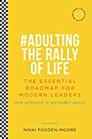 #Adulting The Rally Of Life: The Essential Roadmap for Modern Leaders