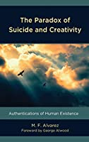 The Paradox of Suicide and Creativity: Authentications of Human Existence