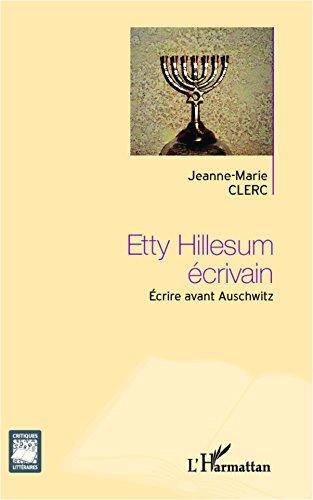 Etty Hillesum écrivain: Ecrire avant Auschwitz (Critiques Littéraires)