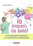 Io imparo da solo! L'apprendimento spontaneo e la filosofia dell'unschooling...