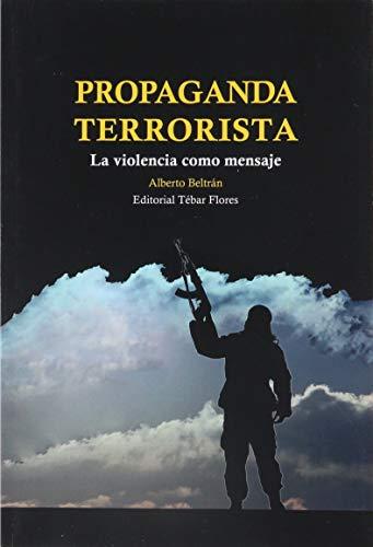 Propaganda terrorista: La violencia como mensaje