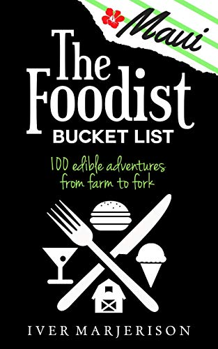 The Maui Foodist Bucket List (2020 Edition): Maui's 100+ Must-Try Restaurants, Breweries, Farm-Tours, Wineries, and More!