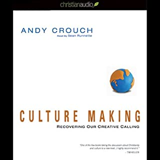 Culture Making     Recovering Our Creative Calling              By:                                                                                                                                 Andy Crouch                               Narrated by:                                                                                                                                 Sean Runnette                      Length: 11 hrs and 5 mins     168 ratings     Overall 4.5