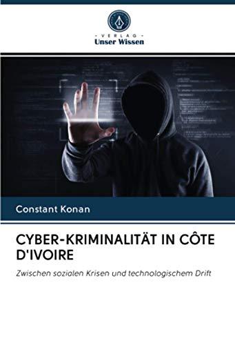 CYBER-KRIMINALITÄT IN CÔTE D'IVOIRE: Zwischen sozialen Krisen und technologischem Drift