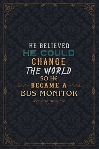 Bus Monitor Notebook Planner - He Believed He Could Change The World So He Became A Bus Monitor Job Title Journal: 5.24 x 22.86 cm, Weekly, Work List, ... Journal, 6x9 inch, To Do List, Planning
