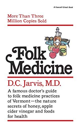 [Folk Medicine: A New England Almanac of Natural Health Care from a Noted Vermont Country Doctor] [By: Jarvis M.D., D.C.] [March, 1995]