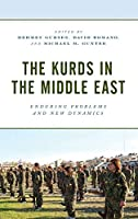 The Kurds in the Middle East: Enduring Problems and New Dynamics (Kurdish Societies, Politics, and International Relations)