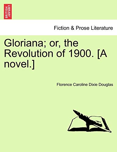 Gloriana; or, the Revolution of 1900. [A novel.]