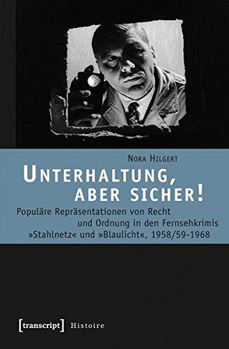 Unterhaltung, aber sicher!: Populäre Repräsentationen von Recht und Ordnung in den Fernsehkrimis »Stahlnetz« und »Blaulicht«, 1958/59-1968 (Histoire)
