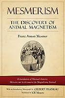 Mesmerism: The Discovery of Animal Magnetism: English Translation of Mesmer's historic Mémoire sur la découverte du Magnétisme Animal