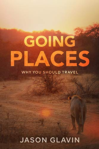 Going Places: Why You Should Travel by [Jason Glavin]