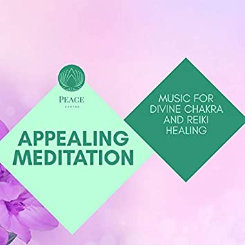 Appealing Meditation - Music For Divine Chakra And Reiki Healing