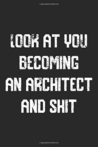 Look at you becoming An Architect And Shit Funny Architect Notebook Graduation gift: Notebook/Journal Track Lessons, Homebook To Define Goals & Record ... And To do list   6'x9', 120 pages   Lined