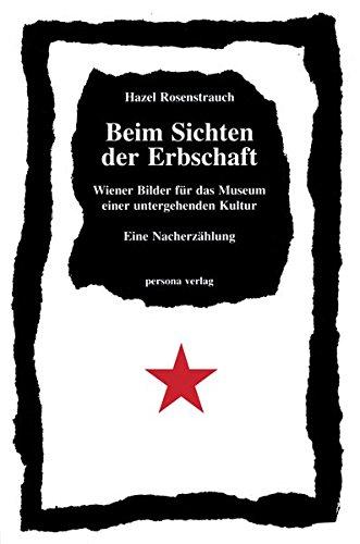 Beim Sichten der Erbschaft: Wiener Bilder für das Museum einer untergehenden Kultur