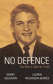 [Lauren Wilkinson-Barnes, Kenny Mcilwain]のNo Defence: One Man's Fight for Truth (English Edition)
