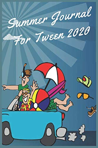Summer Journal For Tween 2020: Keep track of summer adventures with a fun daily activity and log book , 3 months worth of journal pages plus creative activities