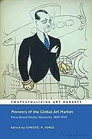 Pioneers of the Global Art Market: Paris-Based Dealer Networks, 1850-1950 (Contextualizing Art Markets)