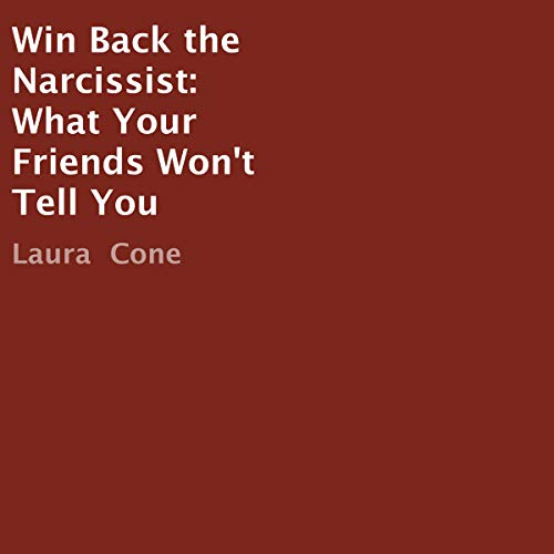 Win Back the Narcissist: What Your Friends Won't Tell You audiobook cover art