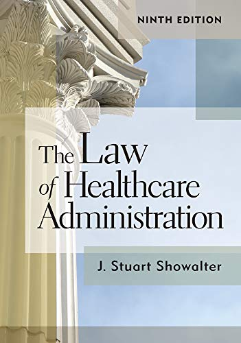 Compare Textbook Prices for The Law of Healthcare Administration, Ninth Edition 9 Ninth edition Edition ISBN 9781640551305 by Showalter, Stuart
