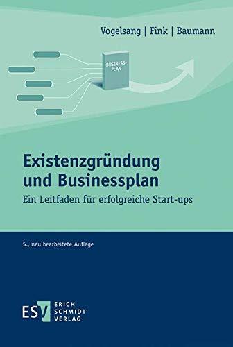 Existenzgründung und Businessplan: Ein Leitfaden für erfolgreiche Start-ups