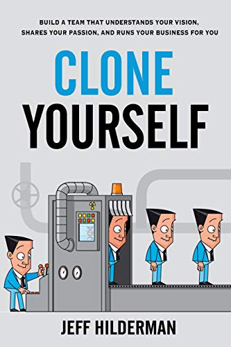 Clone Yourself: Build a Team that Understands Your Vision, Shares Your Passion, and Runs Your Business For You (English Edition)