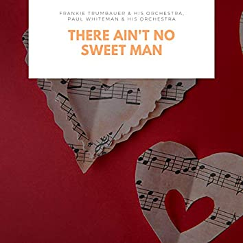 There Ain't No Sweet Man