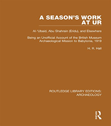 A Season's Work at Ur, Al-'Ubaid, Abu Shahrain-Eridu-and Elsewhere: Being an Unofficial...