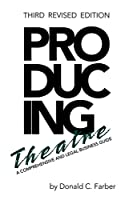 Producing Theatre: A Comprehensive Legal and Business Guide (Limelight)